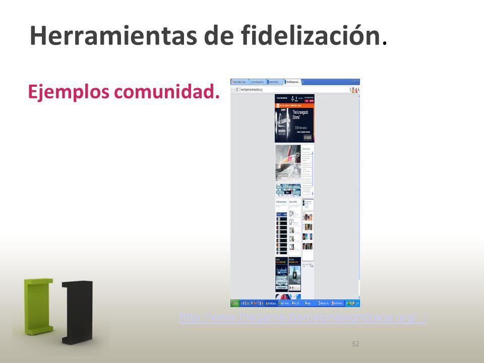 Herramientas de fidelización. Ejemplos comunidad. 32 http://www.thegame-barcelonaworldrace.org/ /