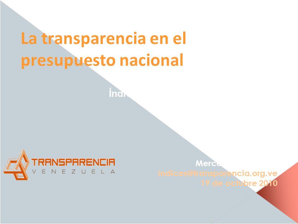 La transparencia en el presupuesto nacional Resultados Índice de Presupuesto Abierto 2010 Mercedes De Freitas indices@transparencia.org.ve 19 de octub