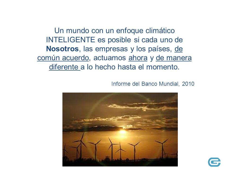 Un mundo con un enfoque climático INTELIGENTE es posible si cada uno de Nosotros, las empresas y los países, de común acuerdo, actuamos ahora y de manera diferente a lo hecho hasta el momento.
