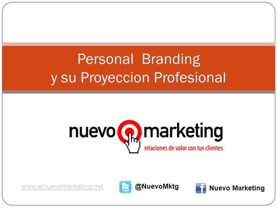 Personal Branding y su Proyeccion Profesional www.elnuevomarketing.net@NuevoMktg Nuevo Marketing