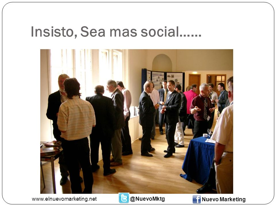 Insisto, Sea mas social…… www.elnuevomarketing.net@NuevoMktg Nuevo Marketing