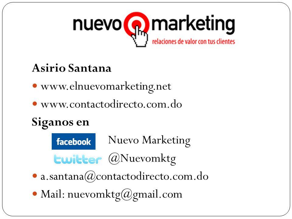 Asirio Santana www.elnuevomarketing.net www.contactodirecto.com.do Siganos en Nuevo Marketing @Nuevomktg a.santana@contactodirecto.com.do Mail: nuevomktg@gmail.com