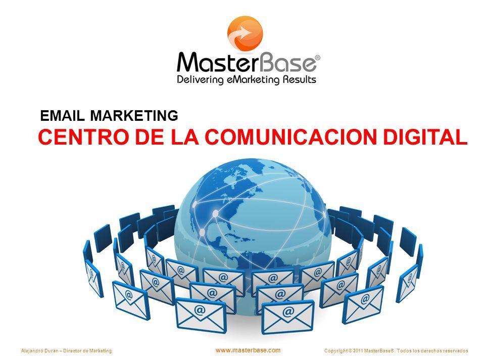 www.masterbase.com Copyright © 2011 MasterBase®. Todos los derechos reservados Alejandro Duran – Director de Marketing CENTRO DE LA COMUNICACION DIGIT