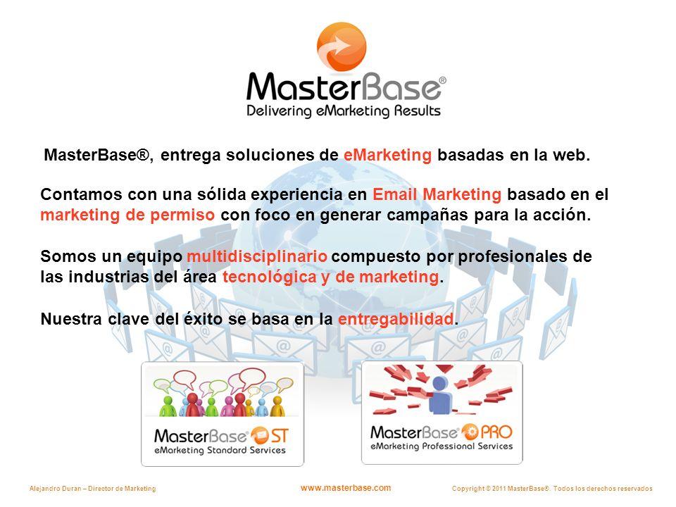 www.masterbase.com Copyright © 2011 MasterBase®. Todos los derechos reservados Alejandro Duran – Director de Marketing MasterBase®, entrega soluciones