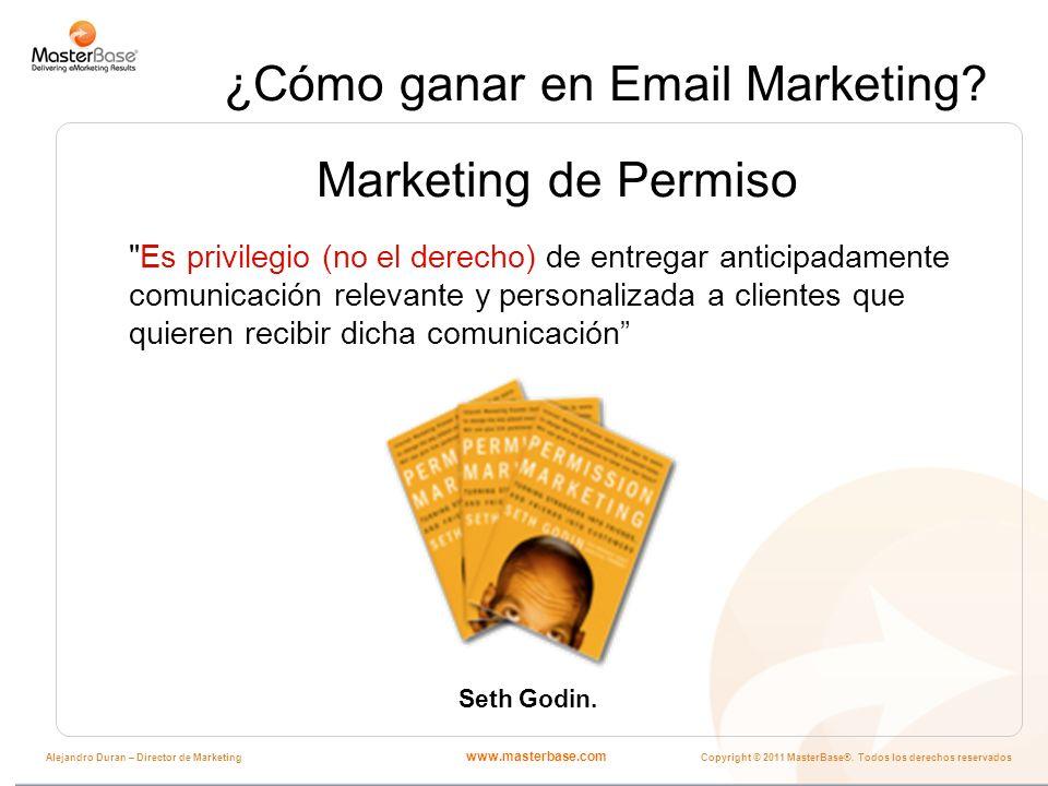 www.masterbase.com Copyright © 2011 MasterBase®. Todos los derechos reservados Alejandro Duran – Director de Marketing ¿Cómo ganar en Email Marketing?