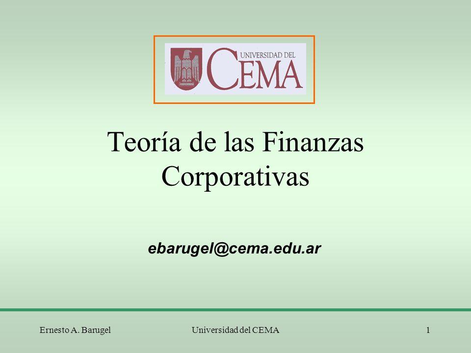 Ernesto A. BarugelUniversidad del CEMA1 Teoría de las Finanzas Corporativas ebarugel@cema.edu.ar