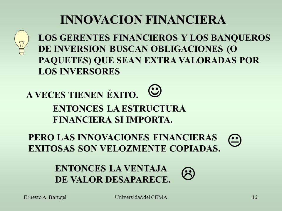 Ernesto A. BarugelUniversidad del CEMA12 INNOVACION FINANCIERA LOS GERENTES FINANCIEROS Y LOS BANQUEROS DE INVERSION BUSCAN OBLIGACIONES (O PAQUETES)