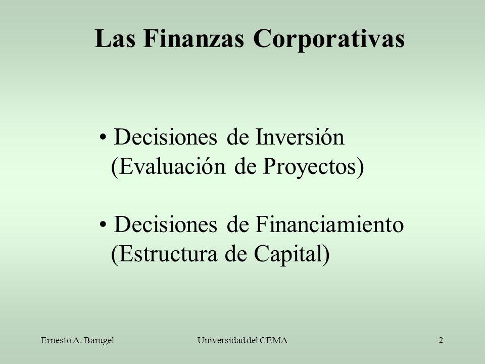 Ernesto A. BarugelUniversidad del CEMA2 Decisiones de Inversión (Evaluación de Proyectos) Decisiones de Financiamiento (Estructura de Capital) Las Fin