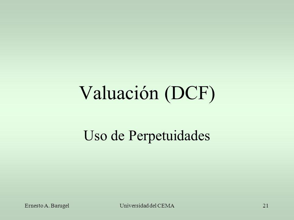 Ernesto A. BarugelUniversidad del CEMA21 Valuación (DCF) Uso de Perpetuidades