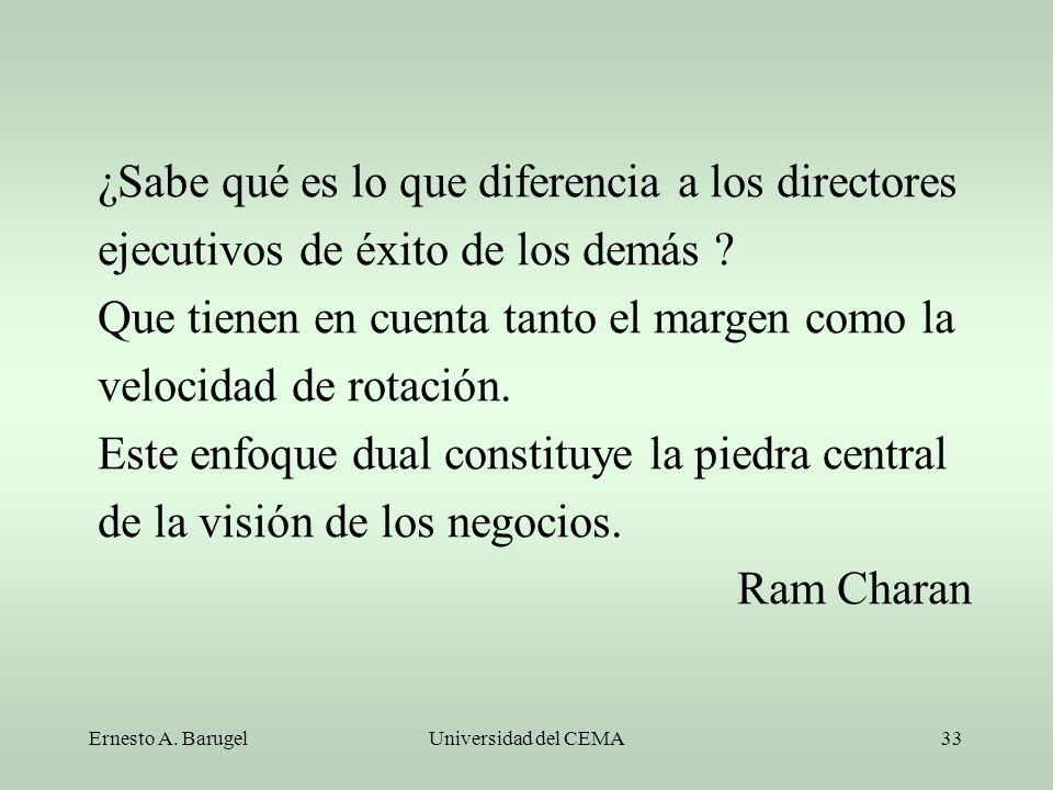 Ernesto A. BarugelUniversidad del CEMA33 ¿Sabe qué es lo que diferencia a los directores ejecutivos de éxito de los demás ? Que tienen en cuenta tanto