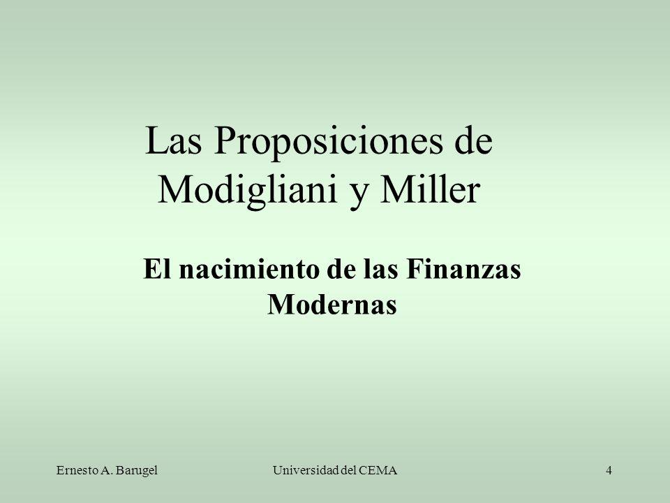 Ernesto A. BarugelUniversidad del CEMA4 Las Proposiciones de Modigliani y Miller El nacimiento de las Finanzas Modernas