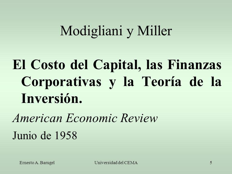 Ernesto A. BarugelUniversidad del CEMA5 Modigliani y Miller El Costo del Capital, las Finanzas Corporativas y la Teoría de la Inversión. American Econ