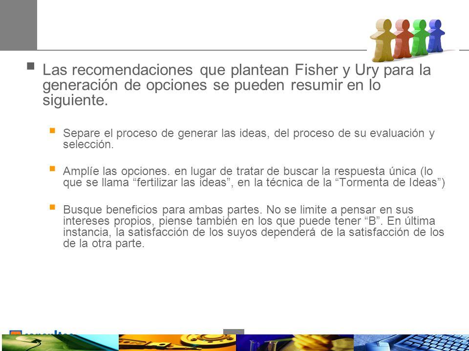 10 Las recomendaciones que plantean Fisher y Ury para la generación de opciones se pueden resumir en lo siguiente.