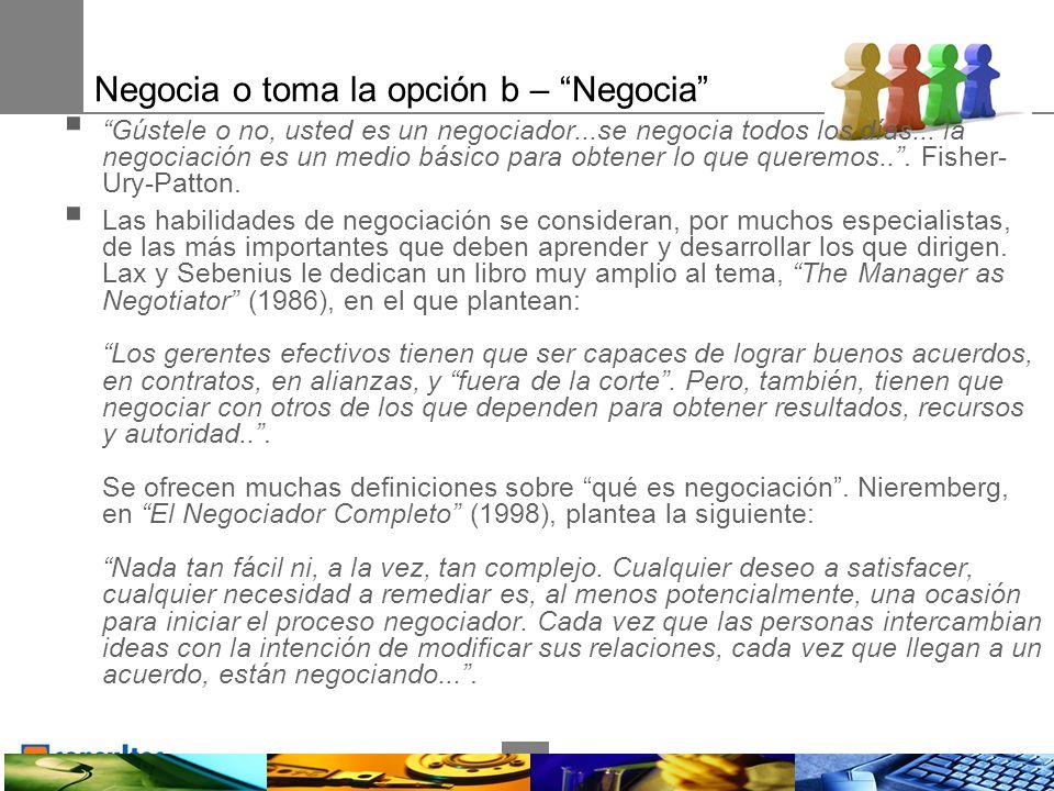 14 Negocia o toma la opción b – Negocia Gústele o no, usted es un negociador...se negocia todos los días...