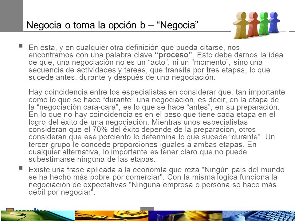 15 Negocia o toma la opción b – Negocia En esta, y en cualquier otra definición que pueda citarse, nos encontramos con una palabra clave proceso.