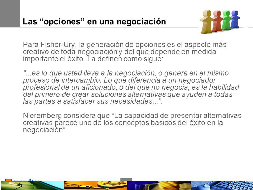 8 Para Fisher-Ury, la generación de opciones es el aspecto más creativo de toda negociación y del que depende en medida importante el éxito.