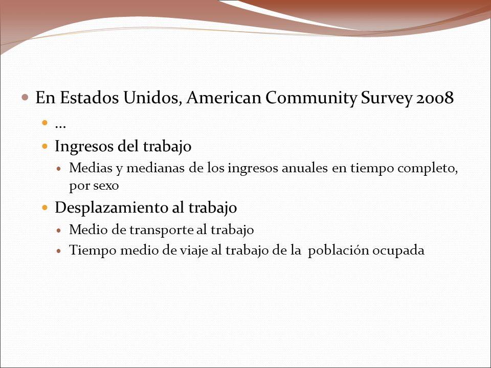 En Estados Unidos, American Community Survey 2008 … Ingresos del trabajo Medias y medianas de los ingresos anuales en tiempo completo, por sexo Despla