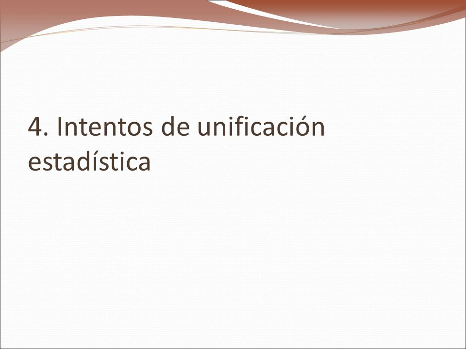4. Intentos de unificación estadística