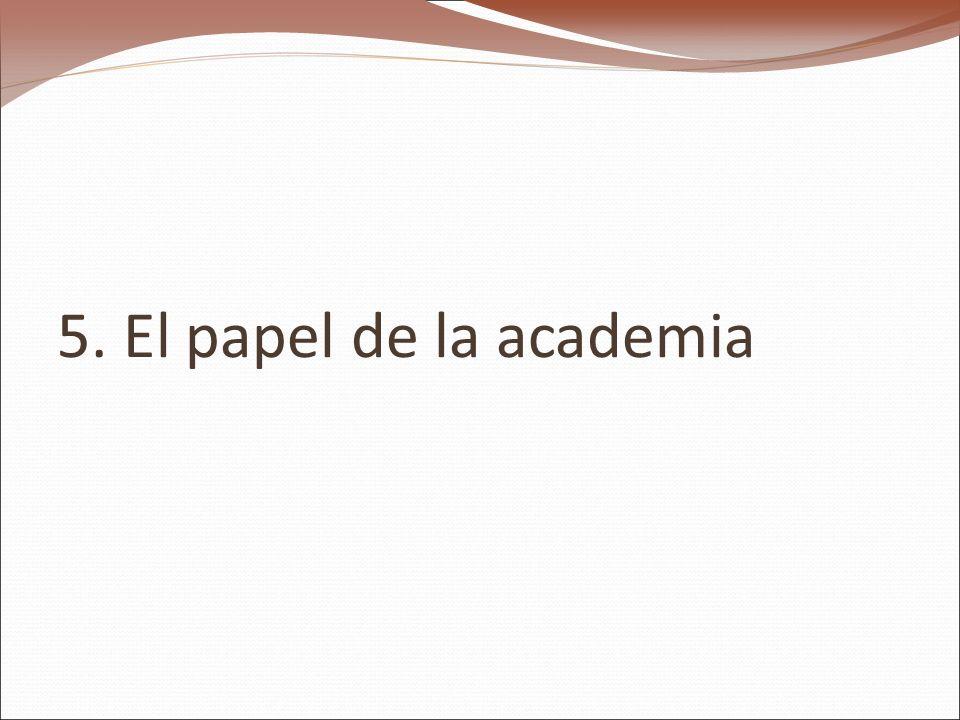 5. El papel de la academia