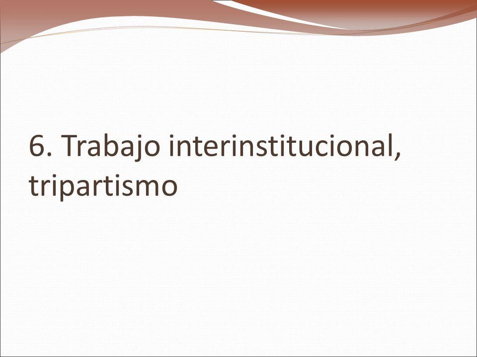 6. Trabajo interinstitucional, tripartismo