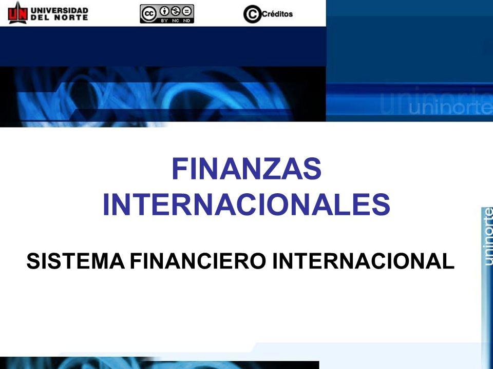 FINANZAS INTERNACIONALES SISTEMA FINANCIERO INTERNACIONAL