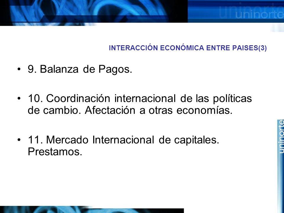 INTERACCIÓN ECONÓMICA ENTRE PAISES(3) 9. Balanza de Pagos. 10. Coordinación internacional de las políticas de cambio. Afectación a otras economías. 11