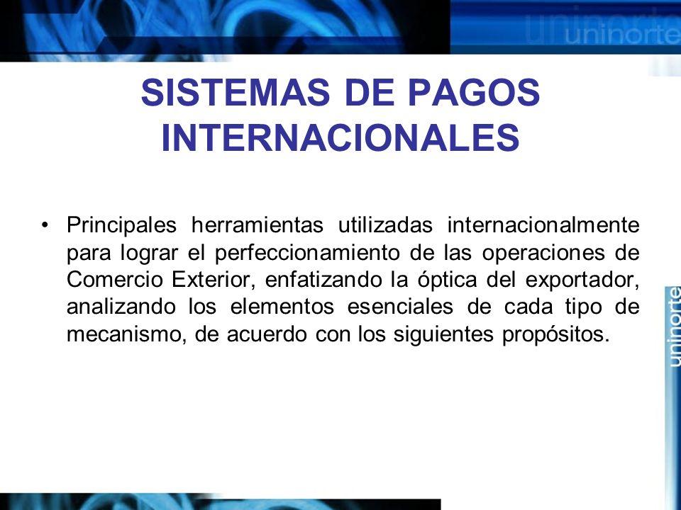 SISTEMAS DE PAGOS INTERNACIONALES Principales herramientas utilizadas internacionalmente para lograr el perfeccionamiento de las operaciones de Comerc