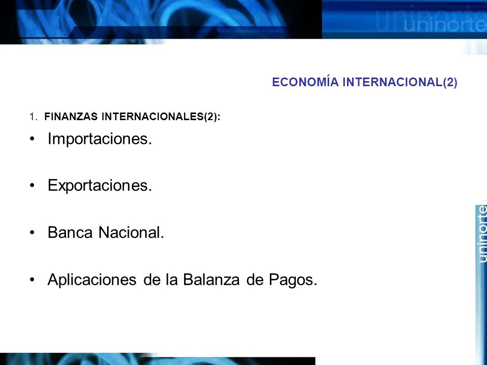 ECONOMÍA INTERNACIONAL(2) 1. FINANZAS INTERNACIONALES(2): Importaciones. Exportaciones. Banca Nacional. Aplicaciones de la Balanza de Pagos.