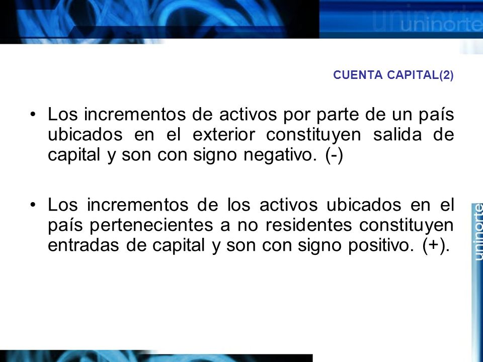 CUENTA CAPITAL(2) Los incrementos de activos por parte de un país ubicados en el exterior constituyen salida de capital y son con signo negativo. (-)