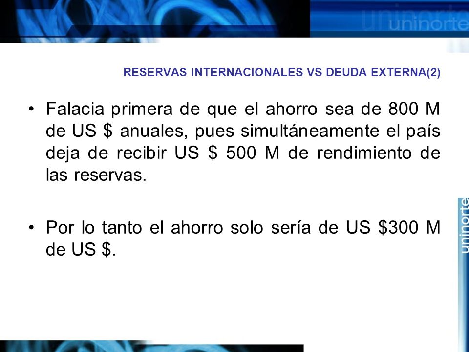 RESERVAS INTERNACIONALES VS DEUDA EXTERNA(2) Falacia primera de que el ahorro sea de 800 M de US $ anuales, pues simultáneamente el país deja de recib