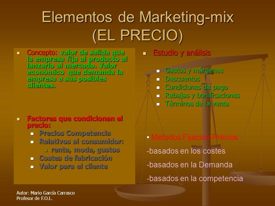 Autor: Mario García Carrasco Profesor de F.O.L. Elementos de Marketing-mix (EL PRECIO) Concepto: valor de salida que la empresa fija al producto al la