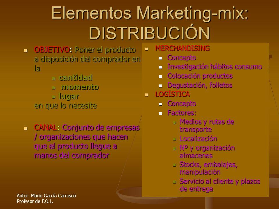 Autor: Mario García Carrasco Profesor de F.O.L. Elementos Marketing-mix: DISTRIBUCIÓN OBJETIVO: Poner el producto a disposición del comprador en la OB
