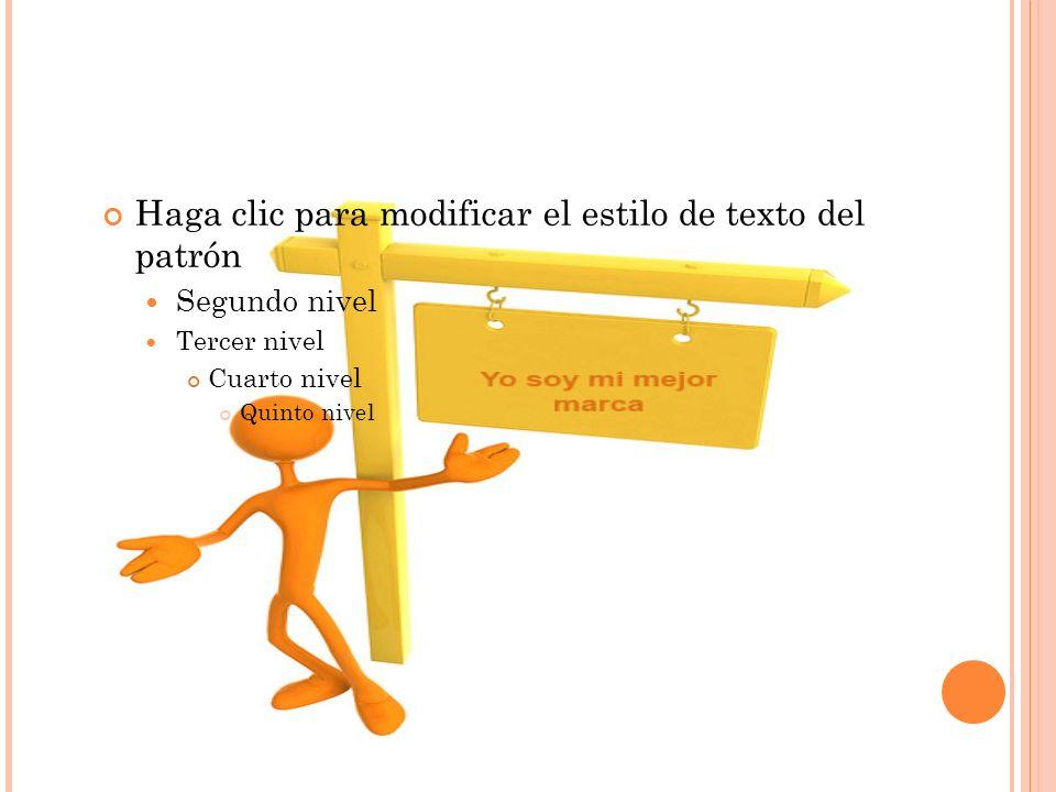 Haga clic para modificar el estilo de texto del patrón Segundo nivel Tercer nivel Cuarto nivel Quinto nivel