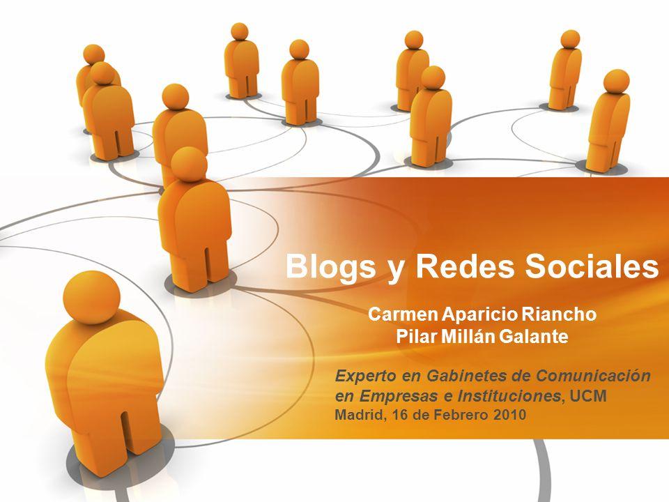 Blogs y Redes Sociales Carmen Aparicio Riancho Pilar Millán Galante Experto en Gabinetes de Comunicación en Empresas e Instituciones, UCM Madrid, 16 de Febrero 2010