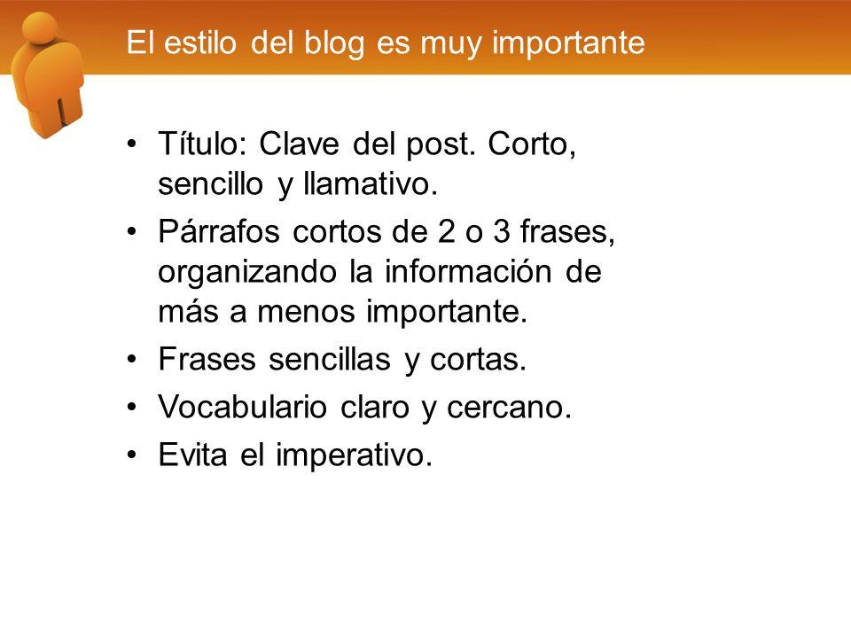 El estilo del blog es muy importante Título: Clave del post. Corto, sencillo y llamativo. Párrafos cortos de 2 o 3 frases, organizando la información