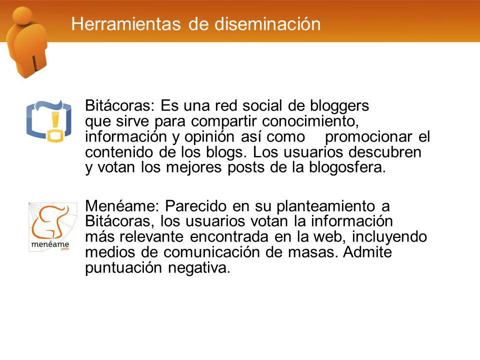 Herramientas de diseminación Bitácoras: Es una red social de bloggers que sirve para compartir conocimiento, información y opinión así como promocionar el contenido de los blogs.