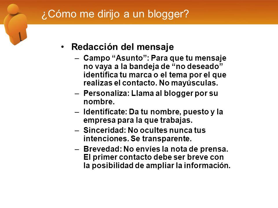 ¿Cómo me dirijo a un blogger? Redacción del mensaje –Campo Asunto: Para que tu mensaje no vaya a la bandeja de no deseado identifica tu marca o el tem