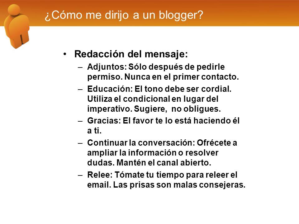 ¿Cómo me dirijo a un blogger? Redacción del mensaje: –Adjuntos: Sólo después de pedirle permiso. Nunca en el primer contacto. –Educación: El tono debe