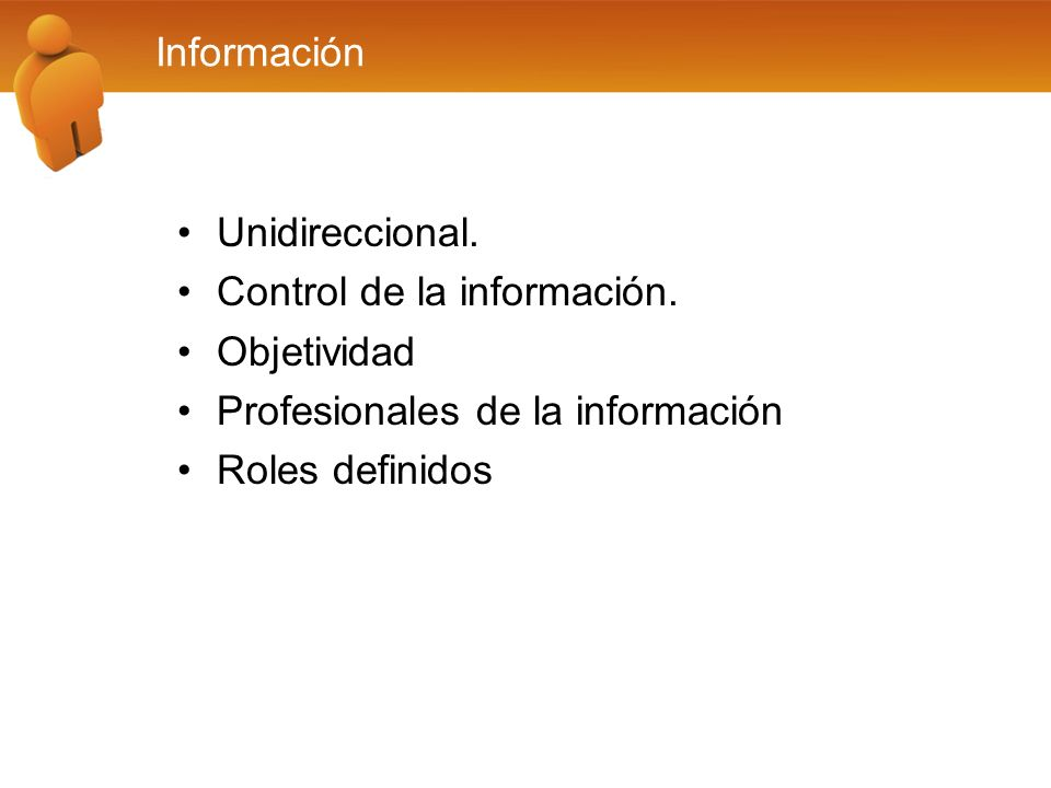Información Unidireccional. Control de la información. Objetividad Profesionales de la información Roles definidos