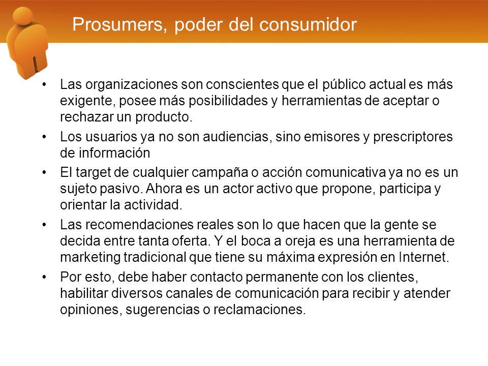 Prosumers, poder del consumidor Las organizaciones son conscientes que el público actual es más exigente, posee más posibilidades y herramientas de aceptar o rechazar un producto.