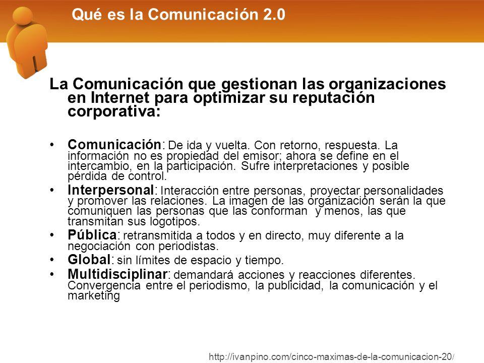 Qué es la Comunicación 2.0 La Comunicación que gestionan las organizaciones en Internet para optimizar su reputación corporativa: Comunicación: De ida y vuelta.