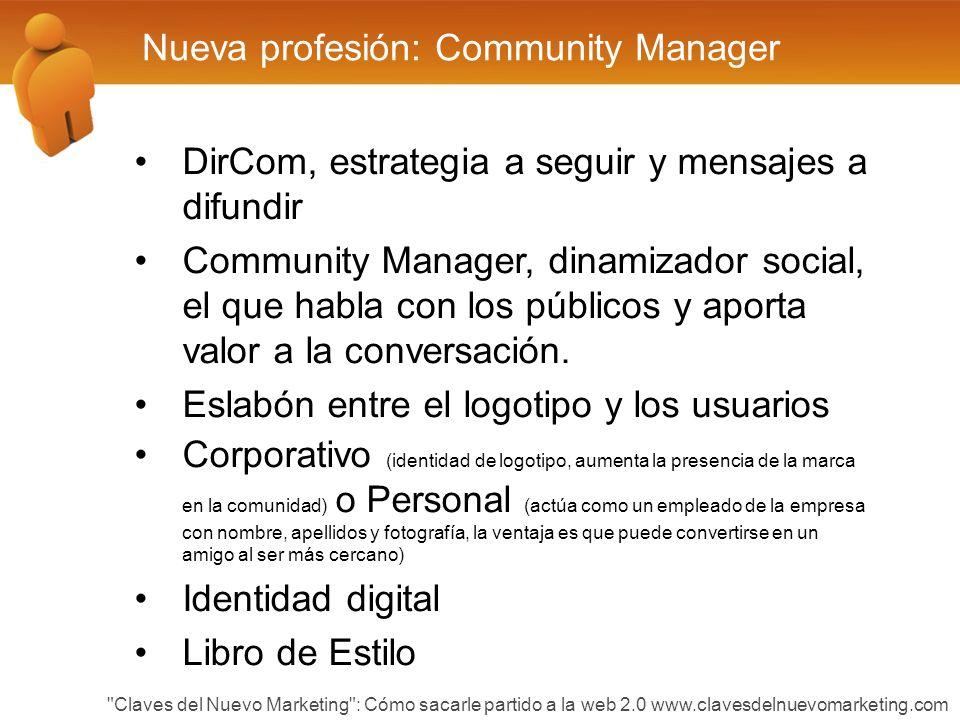 Nueva profesión: Community Manager DirCom, estrategia a seguir y mensajes a difundir Community Manager, dinamizador social, el que habla con los públicos y aporta valor a la conversación.