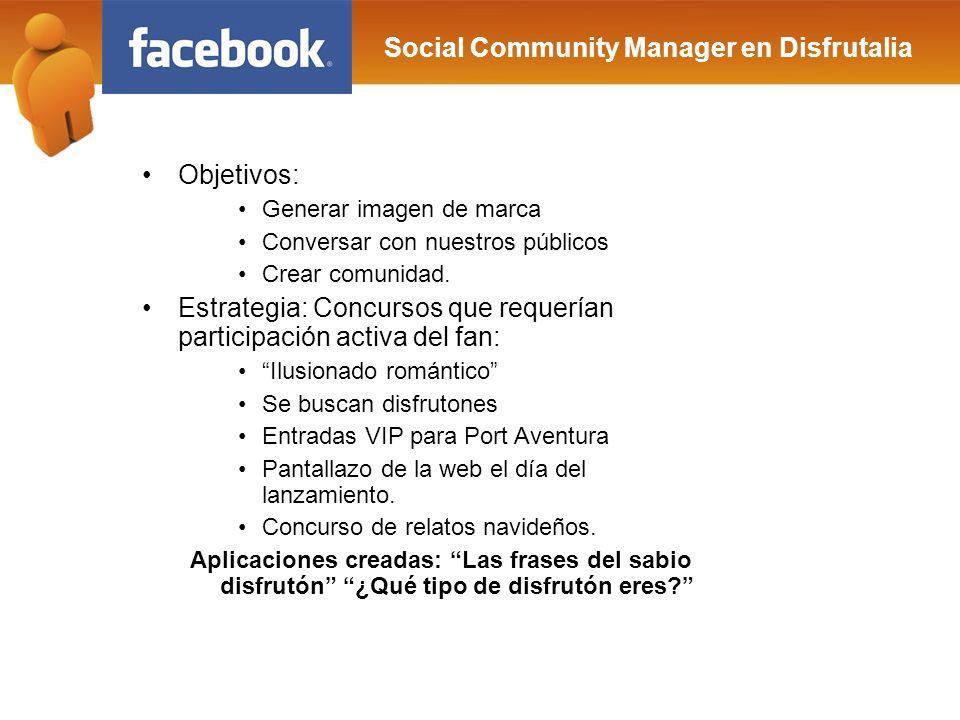 Social Community Manager en Disfrutalia Objetivos: Generar imagen de marca Conversar con nuestros públicos Crear comunidad. Estrategia: Concursos que