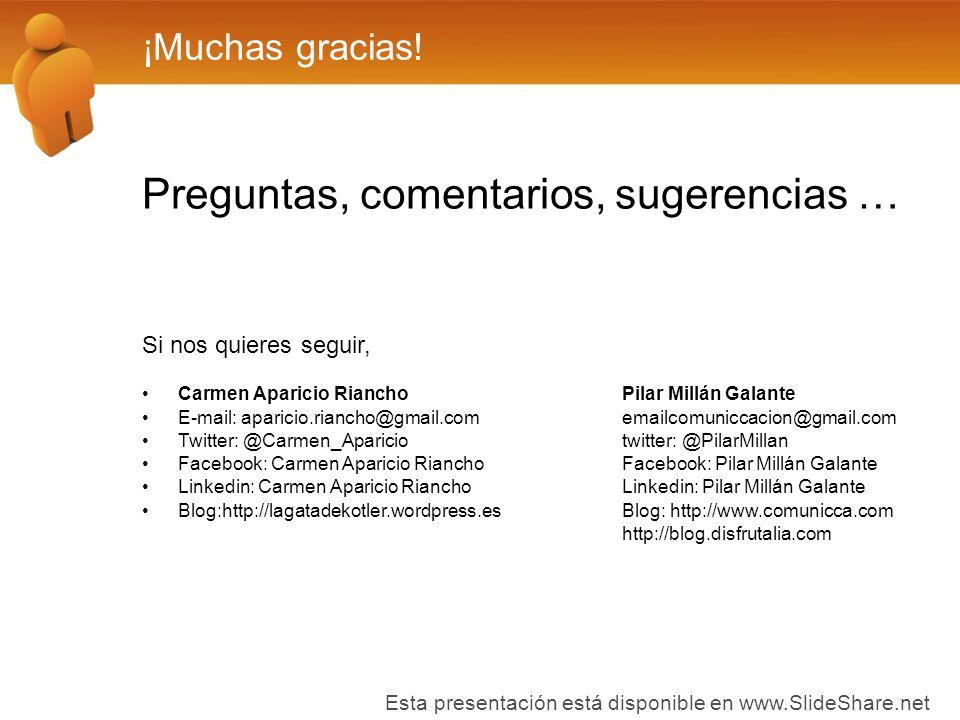 ¡Muchas gracias! Preguntas, comentarios, sugerencias … Si nos quieres seguir, Carmen Aparicio RianchoPilar Millán Galante E-mail: aparicio.riancho@gma