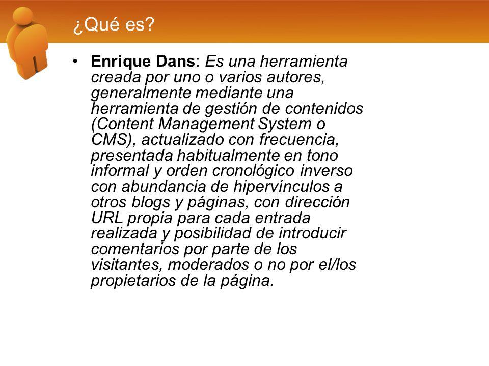 ¿Qué es? Enrique Dans: Es una herramienta creada por uno o varios autores, generalmente mediante una herramienta de gestión de contenidos (Content Man