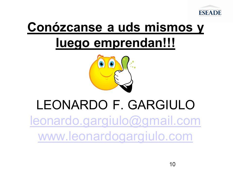 10 Conózcanse a uds mismos y luego emprendan!!! LEONARDO F. GARGIULO leonardo.gargiulo@gmail.com www.leonardogargiulo.com leonardo.gargiulo@gmail.com
