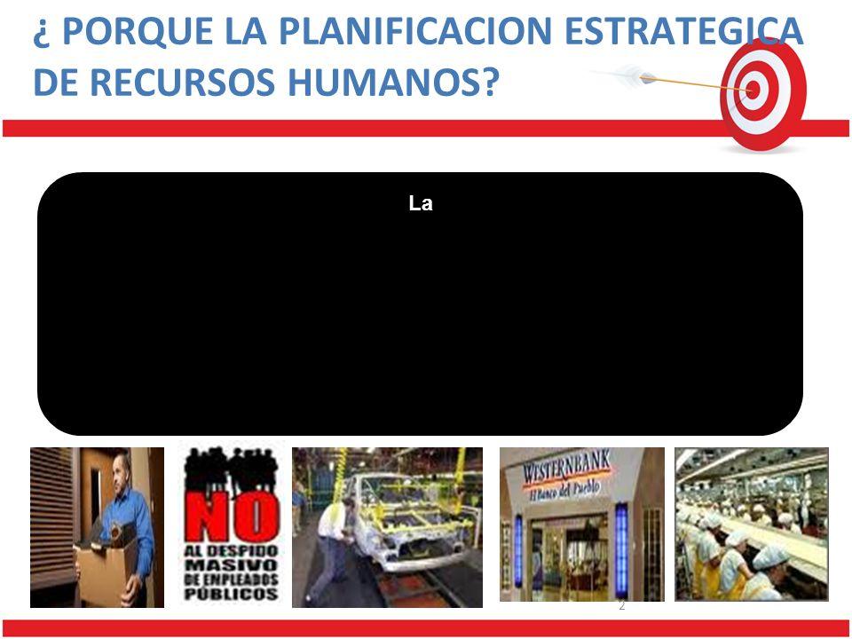 La 2 ¿ PORQUE LA PLANIFICACION ESTRATEGICA DE RECURSOS HUMANOS?