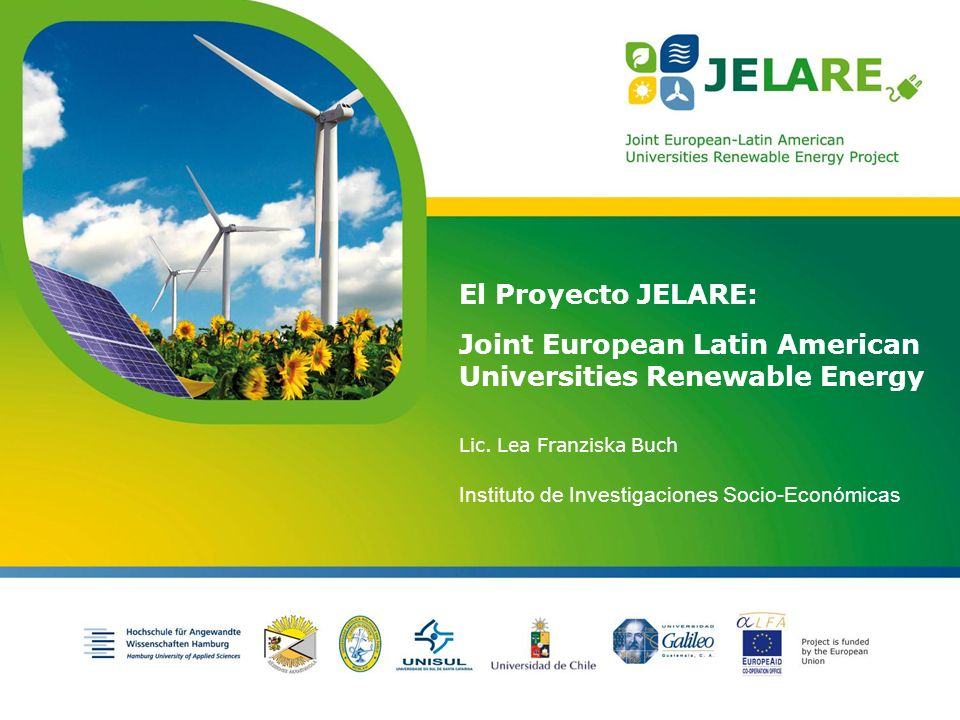 Project is funded by the European Union El Proyecto JELARE: Joint European Latin American Universities Renewable Energy Lic.