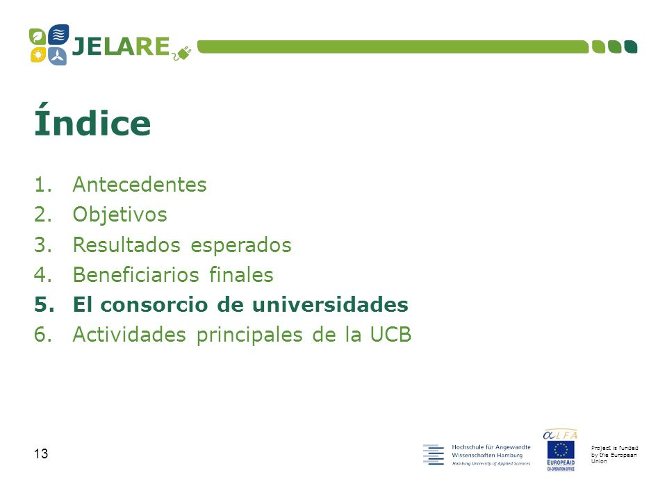 Project is funded by the European Union 13 1.Antecedentes 2.Objetivos 3.Resultados esperados 4.Beneficiarios finales 5.