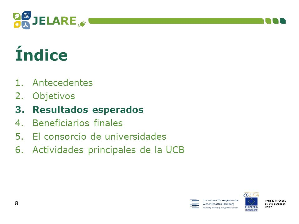 Project is funded by the European Union 8 1.Antecedentes 2.Objetivos 3.Resultados esperados 4.Beneficiarios finales 5.